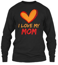 I Love My Mom Black Long Sleeve T-Shirt Front