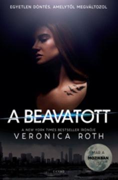 (20) A beavatott · Veronica Roth · Könyv · Moly