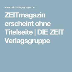 ZEITmagazin erscheint ohne Titelseite   DIE ZEIT Verlagsgruppe