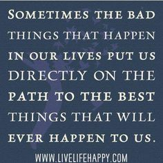 The bad things in your life are redirecting you to the best things that will happen to you