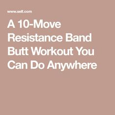 A 10-Move Resistance Band Butt Workout You Can Do Anywhere