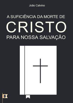 A suficiência da morte de cristo para nossa salvação joão calvino