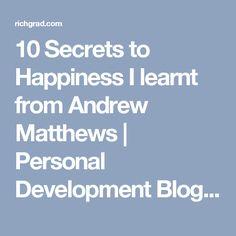 10 Secrets to Happiness I learnt from Andrew Matthews | Personal Development Blog by Yee Shun-Jian