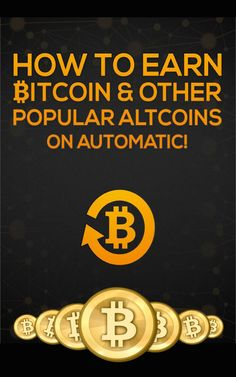 How To Earn Bitcoin & Other Popular Atlcoins On Automatic! (Bitcoin On Automatic Book 1)