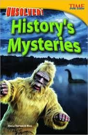 From Bigfoot to D.B. Cooper and The Mayan Empire to The Lochness Monster, Unsolved! History's Mysteries by Dona Herweck Rice is a great catalyst reader with short excerpts that lead readers to deeper investigation.