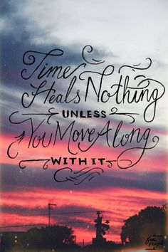 Time Heals Nothing Unless You Move Along With It life quotes quotes quote tumblr moving on life quotes and sayings
