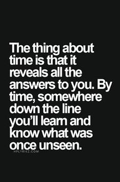 The think about time is that it. Peace Of Mind Quotes, My Life Quotes, Time Quotes, Quotes To Live By, Ego Quotes, Words Quotes, Quirky Quotes, Country Quotes, Life Words