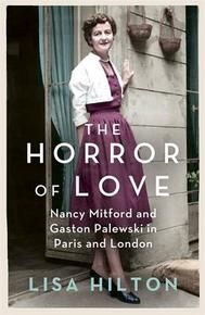 The Horror of Love: Nancy Mitford and Gaston Palewski in Paris and London by Lisa Hilton (Paperback, for sale online Mitford Sisters, Nancy Mitford, London Papers, Seasons Song, Six Sisters, Call The Midwife, Free In French, O Love, Historical Fiction