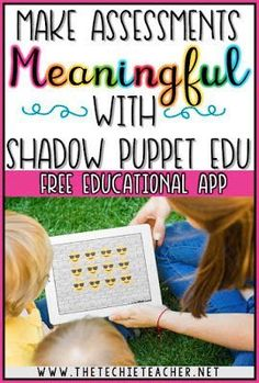 "Make Assessments MEANINGFUL with the FREE app, Shadow Puppet EDU. There are so many ways you can use this app as an interactive assessment. Students will never know they are being ""tested""."
