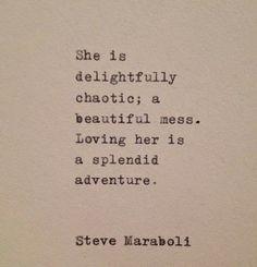 chaotic...a beautiful mess...