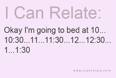 Ugh this is why I'm always so tired, I also do this for what time gonna wake up lol