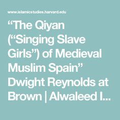 """The Qiyan (""Singing Slave Girls"") of Medieval Muslim Spain"" Dwight Reynolds at Brown 