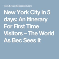 New York City in 5 days: An Itinerary For First Time Visitors – The World As Bec Sees It