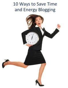 10 Ways to Save Time and Energy Blogging