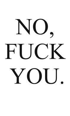 No, Fuck You!