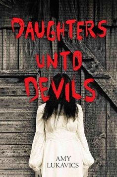 Daughters unto Devils - Amy Lukavics