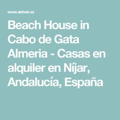 Beach House in Cabo de Gata Almeria - Casas en alquiler en Níjar, Andalucía, España
