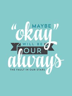 Maybe Okay'll be our Always! This will Always be my Wallpaper.