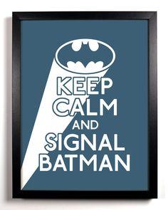 Keep Calm and Signal Batman (Batman Symbol) 8 x 10 Print Buy 2 Get 1 FREE Keep Calm Art Keep Calm Poster Keep Calm Print. $8.99, via Etsy.