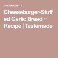 Cheeseburger-Stuffed Garlic Bread ~ Recipe | Tastemade