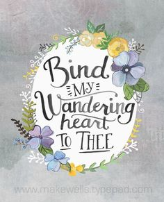 Bind my wandering heart to thee « By Megan Wells