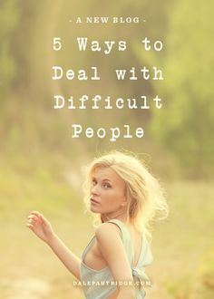 5 Ways To Deal With Difficult People