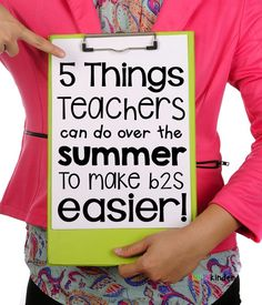 5 things teachers can do over the summer to make their B2S easier.