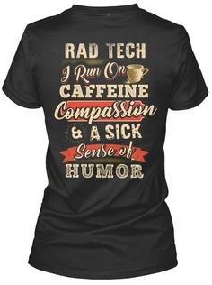 Rad Tech I Run On Caffeine Compassion & A Sick Sense Of Humor Black Women's T-Shirt Back