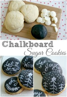 Holiday Chalkboard Sugar Cookies ( http://www.aturtleslifeforme.com/2014/11/holiday-chalkboard-sugar-cookies.html )
