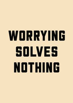 "Tattoo Ideas & Inspiration - Quotes & Sayings | ""Worrying solves nothing"""