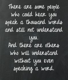Be that person who understands without a person speaking a word.