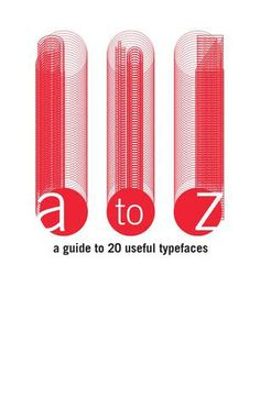 A to Z: A Guide to 20 Useful Typefaces by Alec Helwig