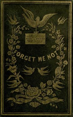 "heaveninawildflower: "" Decorative cover of 'Forget Me Not' (a gift for all seasons). Published 1845 by Nafis and Cornish. Book Cover Art, Book Cover Design, Book Design, Book Art, Victorian Books, Antique Books, Vintage Book Covers, Vintage Books, Beautiful Book Covers"