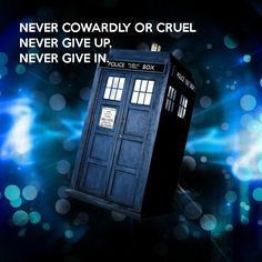 NEVER COWARDLY OR CRUEL NEVER GIVE UP, NEVER GIVE IN.