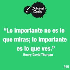 """""""Lo importante no es lo que mias; lo importante es lo que ves."""" #henrydavidthoreau #minimalquotes #quote #frase #frasedeldía"""