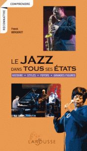 Franck Bergerot - Le jazz dans tous ses états - Histoire, styles, foyers, grandes figures. https://hip.univ-orleans.fr/ipac20/ipac.jsp?session=14X54W2F42074.2788&profile=scd&source=~!la_source&view=subscriptionsummary&uri=full=3100001~!616104~!1&ri=1&aspect=subtab48&menu=search&ipp=25&spp=20&staffonly=&term=le+jazz+dans+tous+ses+%C3%A9tats&index=.GK&uindex=&aspect=subtab48&menu=search&ri=1