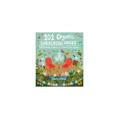 101 Organic Gardening Hacks : Eco-friendly Solutions to Improve Any Garden (Paperback) (Shawna Coronado)