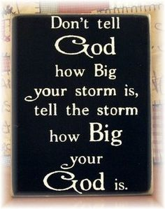 Dont tell God how big the storm is tell the storm how big your God is primitive wood sign via Etsy