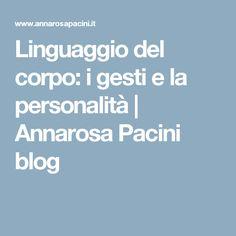 Linguaggio del corpo: i gesti e la personalità | Annarosa Pacini blog