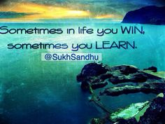 Sometimes in life you win, sometimes you learn.