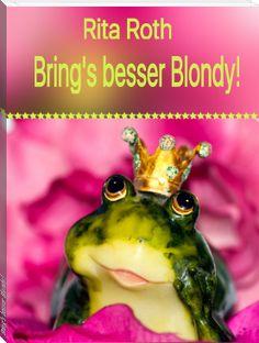 Bring's besser Blondy! von Rita Roth  - Buch online lesen kostenlos - eBook Download