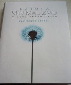 A przecież może być tak pięknie!: Miej mniej! (Sztuka minimalizmu w codziennym życiu - Dominique Loreau)