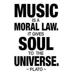 music is a moral law. it gives soul to the universe - plato