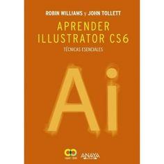 APRENDER ILUSTRATOR CS6 Autor: WILLIAMS Editorial: ANAYA Año: 2013