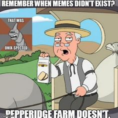 farm meme Pepperidge remembers