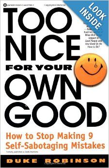 Too Nice for Your Own Good: How to Stop Making 9 Self-Sabotaging Mistakes: Duke Robinson