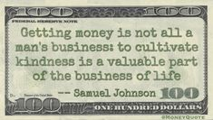 Samuel Johnson Money Quote saying earning is not our sole purpose in life - we must also seek and encourage kindness to humankind