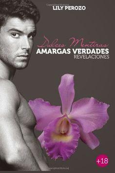 DULCES MENTIRAS, AMARGAS VERDADES - REVELACIONES, LILY PEROZO http://bookadictas.blogspot.com/