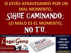 Sigue caminando, que lo malo es el momento, no tú. www.josemanuelarroyo.com www.abogadosyeconomistascadiz.info