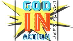 March 17th - Week 11 Day 7 - God In Action
